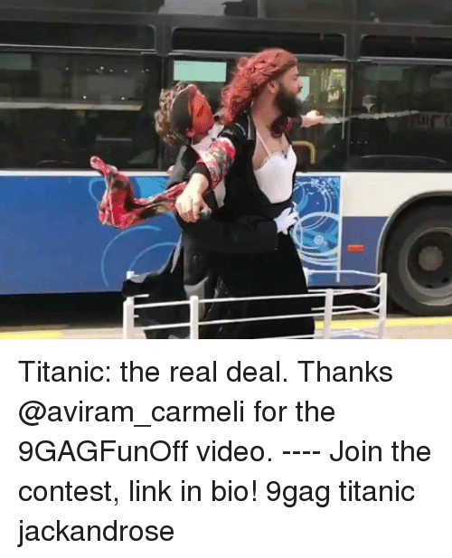 9gag, Memes, and Titanic: Titanic: the real deal. Thanks @aviram_carmeli for the 9GAGFunOff video. ---- Join the contest, link in bio! 9gag titanic jackandrose
