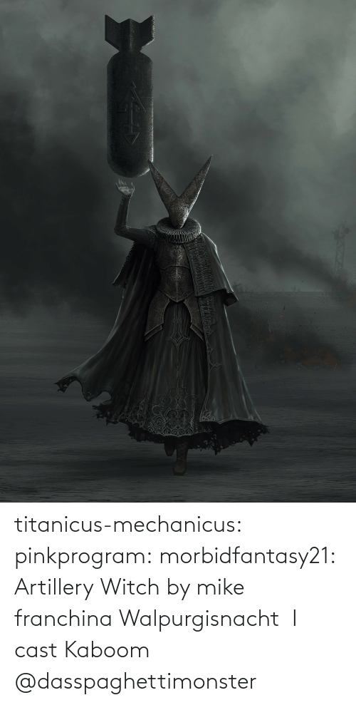 mike: titanicus-mechanicus: pinkprogram:  morbidfantasy21: Artillery Witch by mike franchina   Walpurgisnacht     I cast Kaboom    @dasspaghettimonster