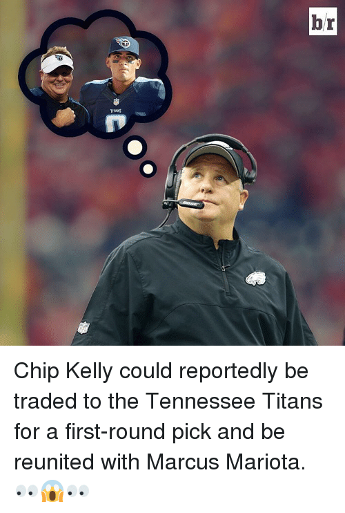 Chip Kelly: TITANS  br Chip Kelly could reportedly be traded to the Tennessee Titans for a first-round pick and be reunited with Marcus Mariota. 👀😱👀
