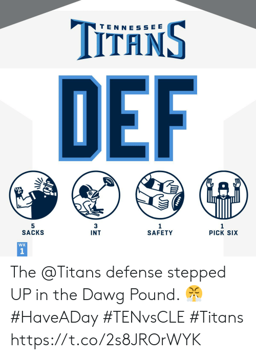 pound: TITANS  TEN NE SSEE  DEF  5  SACKS  3  1  PICK SIX  INT  SAFETY  WK  1 The @Titans defense stepped UP in the Dawg Pound. 😤#HaveADay #TENvsCLE #Titans https://t.co/2s8JROrWYK
