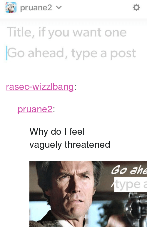 "Tumblr, Blog, and Http: Title, if you want one  Go ahead, type a post <p><a href=""http://rasec-wizzlbang.tumblr.com/post/164772820013/pruane2-why-do-i-feel-vaguely-threatened"" class=""tumblr_blog"">rasec-wizzlbang</a>:</p> <blockquote> <p><a href=""http://pruane2.tumblr.com/post/164771851425/why-do-i-feel-vaguely-threatened"" class=""tumblr_blog"">pruane2</a>:</p> <blockquote><p>Why do I feel vaguely threatened</p></blockquote> <figure class=""tmblr-full"" data-orig-height=""249"" data-orig-width=""600""><img src=""https://78.media.tumblr.com/e3a100fcae13111b45b0b3287200f950/tumblr_inline_ovh8toaI1f1qjicbu_540.png"" data-orig-height=""249"" data-orig-width=""600""/></figure></blockquote>"