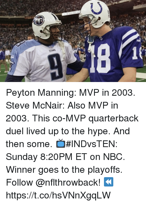 Peyton Manning: TITRNS Peyton Manning: MVP in 2003. Steve McNair: Also MVP in 2003. This co-MVP quarterback duel lived up to the hype. And then some.  📺#INDvsTEN: Sunday 8:20PM ET on NBC. Winner goes to the playoffs. Follow @nflthrowback! ⏪ https://t.co/hsVNnXgqLW