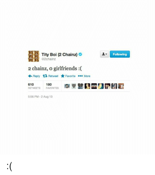 Girlfriends, Tity, and Trendy: Tity Boi (2 Chainz)  G2chainz  2 chainz, o girlfriends  Reply ta Retweet Favorite More  180  610  RETWEETS FAVORITES  5:56 PM-2 Aug 13  Following :(