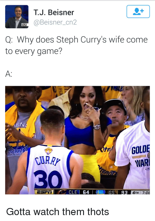 Blackpeopletwitter, Doe, and Funny: TJ. Beisner  @Beisner cn2  Cn2  Q: Why does Steph Curry's wife come  to every game?  EN  GOLD  WARI  CLE 64  GS  93  TH Gotta watch them thots