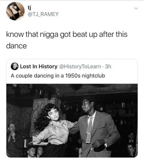 1950S: tj  @TJ_RAMEY  know that nigga got beat up after this  dance  Lost In History @HistoryToLearn · 3h  A couple dancing in a 1950s nightclub