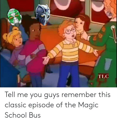 The Magic School Bus: TLC Tell me you guys remember this classic episode of the Magic School Bus