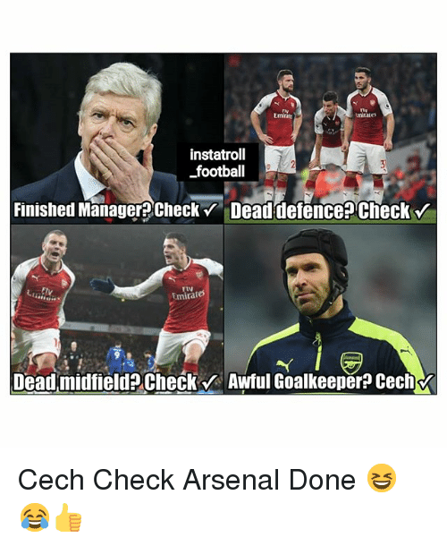 Arsenal, Football, and Memes: Tly  Emirite  tiy  tmirales  instatroll  football  Finished Manager?Checkv  Deaddefence? check v  FIV  Emirates  Dead midfield Check  Awful Goalkeeper? Cech Cech Check Arsenal Done 😆😂👍