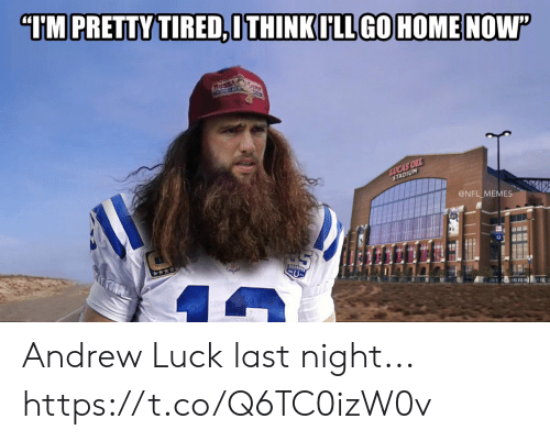 lucas: TM PRETTY TIRED,ITHINK ULL GOHOMENOW  BUSB  LUCAS OIL  STADIUM  @NFL MEMES Andrew Luck last night... https://t.co/Q6TC0izW0v