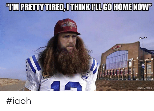"Nflmemes: ""TM PRETTY TIRED,ITHINKILLGOHOME NOWP  LUCAS OLL  STADIUM  @NFLMEMES e #iaoh"
