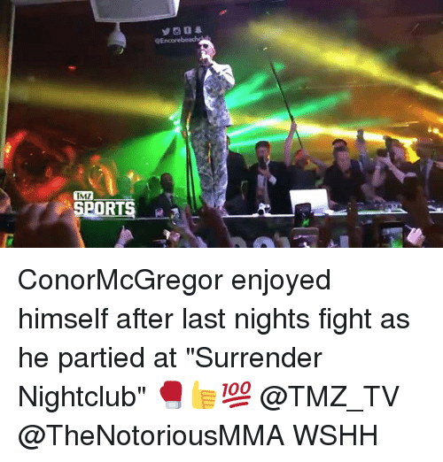 "Sportsing: TM7  IMZ  SPORTS ConorMcGregor enjoyed himself after last nights fight as he partied at ""Surrender Nightclub"" 🥊👍💯 @TMZ_TV @TheNotoriousMMA WSHH"