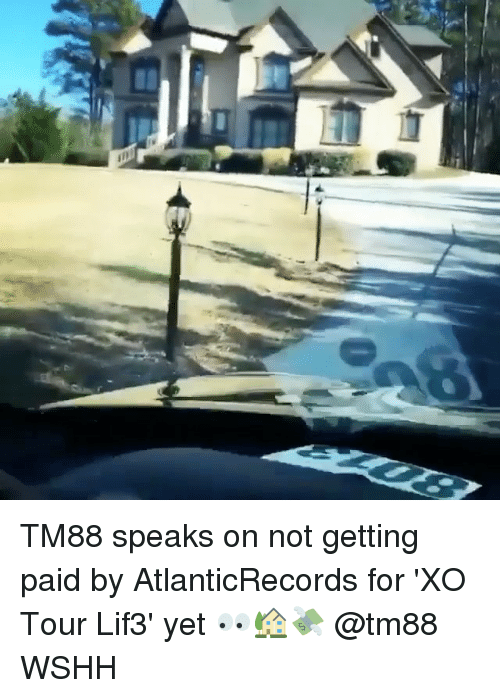 Memes, Wshh, and 🤖: TM88 speaks on not getting paid by AtlanticRecords for 'XO Tour Lif3' yet 👀🏡💸 @tm88 WSHH