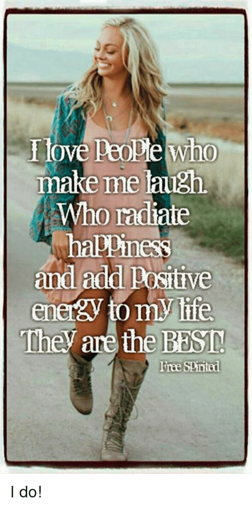 Life, Memes, and Best: Tmake me laugh  Who radiate  halPiness  add P  energV tomy life  They are the BEST  Free SPirited I do!