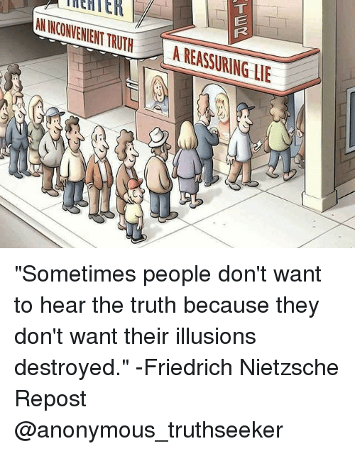 """Friedrich Nietzsche: TMEHTER  INCONVENIENT TRUTH A REASSURING  LP """"Sometimes people don't want to hear the truth because they don't want their illusions destroyed."""" -Friedrich Nietzsche Repost @anonymous_truthseeker"""