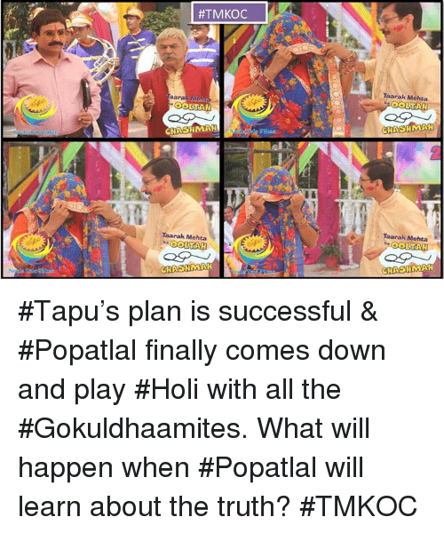 Memes, 🤖, and Holi:  #TMKOC  aaral  CHASCHMAH  Taarak Mehta  CHAOHMAH  Taarak Mehta  CHASHMAH  Taarak Mehta  CHAEHMAN #Tapu's plan is successful & #Popatlal finally comes down and play #Holi with all the #Gokuldhaamites. What will happen when #Popatlal will learn about the truth? #TMKOC