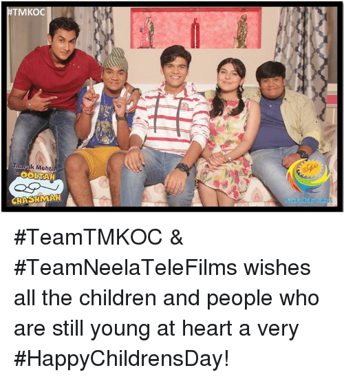Young At Heart: TMKOC  Taarak Meh  OOLTANH  CHASHMAH #TeamTMKOC & #TeamNeelaTeleFilms wishes all the children and people who are still young at heart a very #HappyChildrensDay!