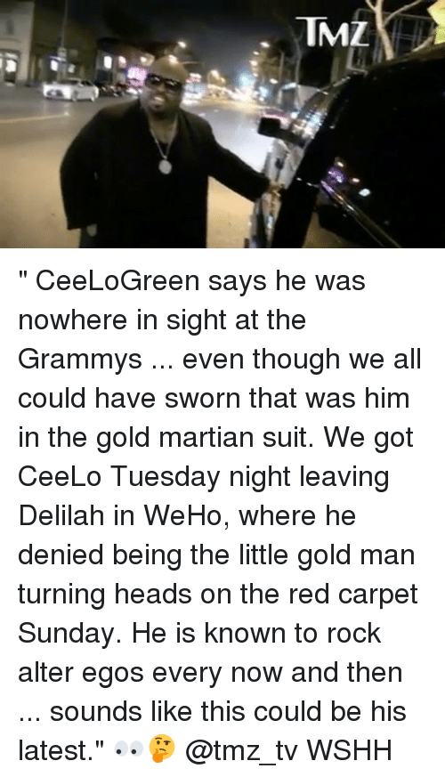 """alter egos: TML """" CeeLoGreen says he was nowhere in sight at the Grammys ... even though we all could have sworn that was him in the gold martian suit. We got CeeLo Tuesday night leaving Delilah in WeHo, where he denied being the little gold man turning heads on the red carpet Sunday. He is known to rock alter egos every now and then ... sounds like this could be his latest."""" 👀🤔 @tmz_tv WSHH"""