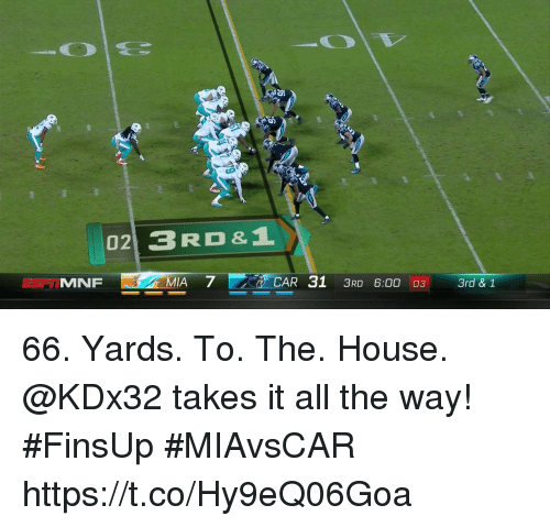 Memes, House, and All The: TMNF  MIA 7  CAR 31 3RD 6:00 03 3rd & 1 66. Yards. To. The. House.  @KDx32 takes it all the way! #FinsUp #MIAvsCAR https://t.co/Hy9eQ06Goa