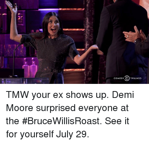 Dank, Demi Moore, and 🤖: TMW your ex shows up. Demi Moore surprised everyone at the #BruceWillisRoast. See it for yourself July 29.