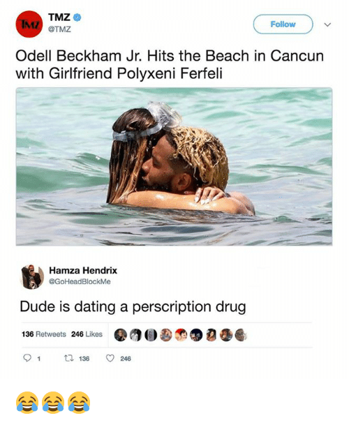 Dating, Dude, and Nfl: TMZ  IMZ @TMZ  Follow  Odell Beckham Jr. Hits the Beach in Cancun  with Girlfriend Polyxeni Ferfeli  Hamza Hendrix  @GoHeadBlockMe  Dude is dating a perscription drug  136 Retweets 246 Likes ⑦ 30 €  9 t 13624 😂😂😂