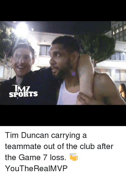 Tim Duncan: TMZ  SPORTS Tim Duncan carrying a teammate out of the club after the Game 7 loss. 🍻 YouTheRealMVP