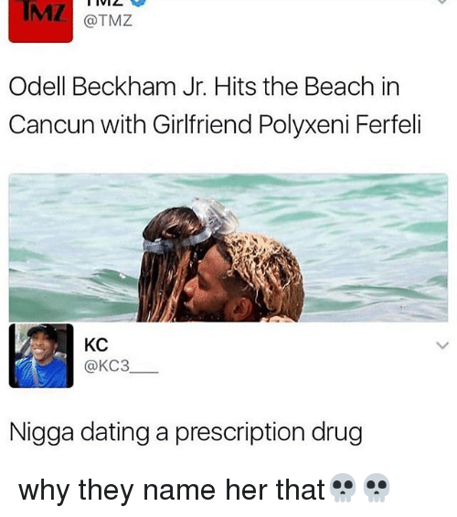 Dating, Memes, and Odell Beckham Jr.: TMZ  @TMZ  Odell Beckham Jr. Hits the Beach in  Cancun with Girlfriend Polyxeni Ferfeli  KC  @KC3  Nigga dating a prescription drug why they name her that💀💀