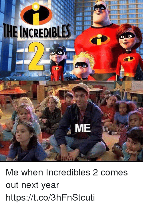 Funny, Incredibles 2, and Incredibles: TNCREDIBES  ME Me when Incredibles 2 comes out next year https://t.co/3hFnStcuti