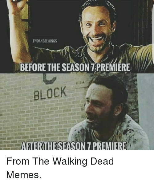 the walking dead memes: TNDANGELWINGS  BEFORE THE SEASON T PREMIERE  BLOCK  AFTERTHESEASON 7 PREMIERE From The Walking Dead Memes.