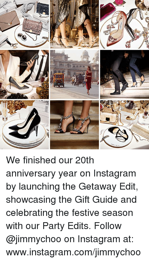 Memes, The Gift, and Festival: to  に We finished our 20th anniversary year on Instagram by launching the Getaway Edit, showcasing the Gift Guide and celebrating the festive season with our Party Edits.  Follow @jimmychoo on Instagram at: www.instagram.com/jimmychoo