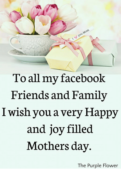 Facebook, Family, and Friends: To all my facebook  Friends and Family  I wish you a very Happy  and joy filled  Mothers dav.  The Purple Flower