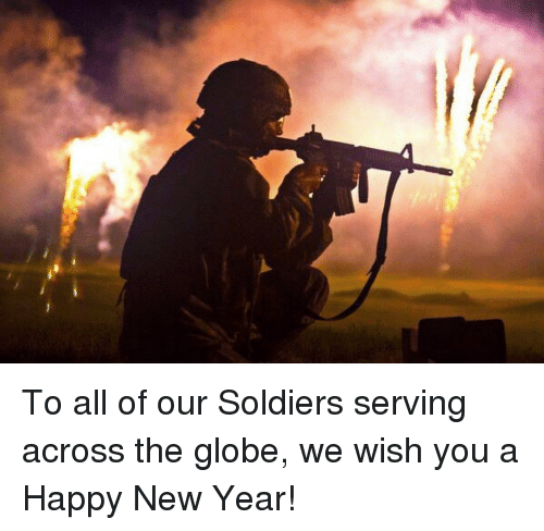 Memes, Soldiers, and 🤖: To all of our Soldiers serving across the globe, we wish you a Happy New Year!