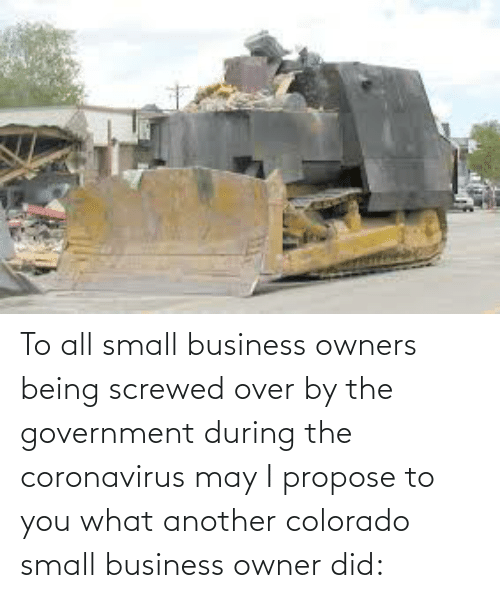 propose: To all small business owners being screwed over by the government during the coronavirus may I propose to you what another colorado small business owner did:
