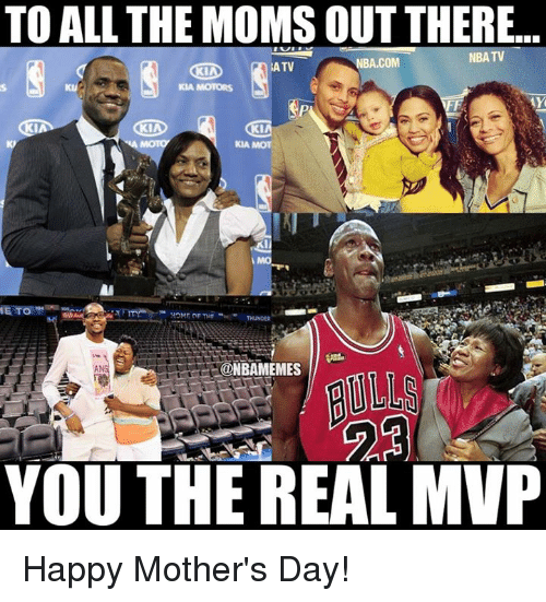 Moms, Mother's Day, and Nba: TO ALL THE MOMS OUTTHERE.  NBA TV  NBA.COM  KATV  KIA MOTORS  AY  SKIA  KIA MOT  IMO  ME TO  HOME OF THE  ONBAMEMES  YOU THE REAL MVP Happy Mother's Day!