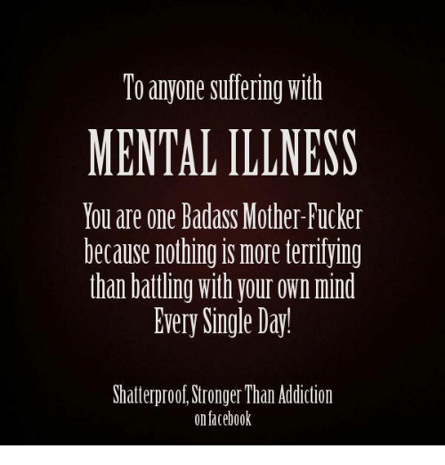to anyone suffering with mentalillness you are one badass mother 5611759 to anyone suffering with mentalillness you are one badass mother