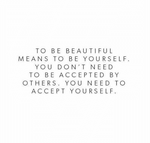 be yourself: TO BE BE AUTIFUL  MEANS TO BE YOURSELF  YOU DON T NEED  TO BE ACCEPTED BY  OTHERS. YOU NEED TO  ACCEPT YOURSELF