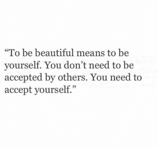 "be yourself: ""To be beautiful means to be  yourself. You don't need to be  accepted by others. You need to  accept yourself."""