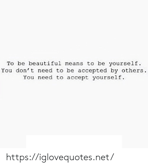 be yourself: To be beautiful means to be yourself  You don't need to be accepted by others  You need to accept yourself https://iglovequotes.net/