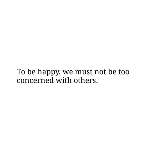 Must Not: To be happy, we must not be too  concerned with others.