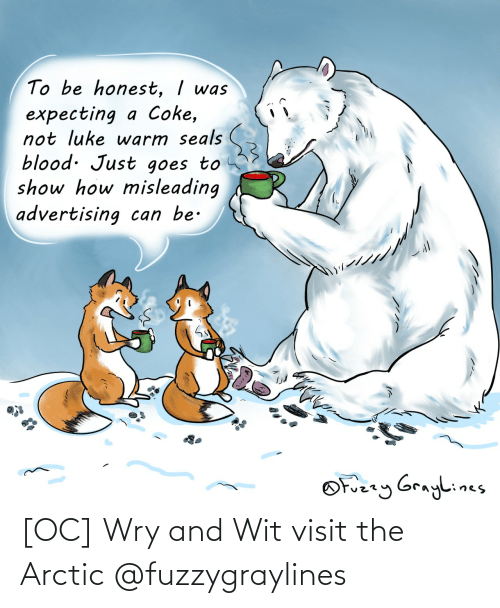 seals: To be honest, I was  expecting a Coke,  not luke warm seals  blood. Just goes to  show how misleading  advertising can be.  OFuzzy Graylines [OC] Wry and Wit visit the Arctic @fuzzygraylines