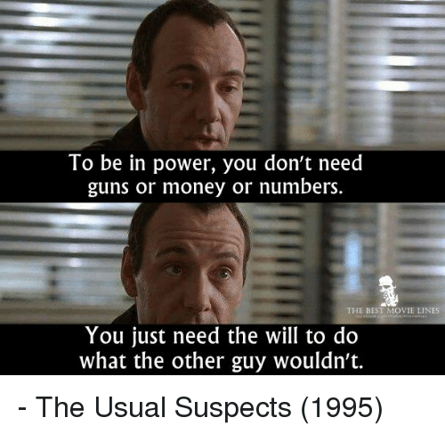 Memes, 🤖, and Powers: To be in power, you don't need  guns or money or numbers  THE BEST MOVIE LINES  You just need the will to do  what the other guy wouldn't. - The Usual Suspects (1995)