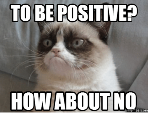 Be Positive Meme: TO BE POSITIVE?  HOW ABOUT NO  memes. COM