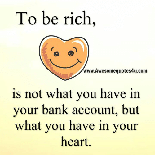 Memes, 🤖, and Account: To be rich  www.Awesomequotes4u.com  is not what you have in  your bank account, but  what you have in your  heart