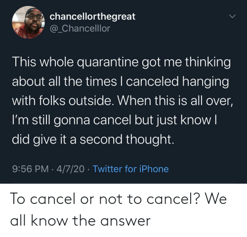 The Answer: To cancel or not to cancel? We all know the answer