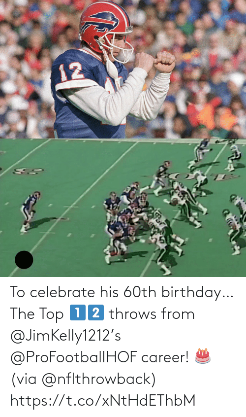 60th birthday: To celebrate his 60th birthday…   The Top 1️⃣2️⃣ throws from @JimKelly1212's @ProFootballHOF career! 🎂 (via @nflthrowback) https://t.co/xNtHdEThbM