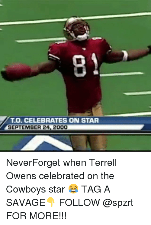 terrell owens: TO, CELEBRATES ON STAR  SEPTEMBER 24 2000 NeverForget when Terrell Owens celebrated on the Cowboys star 😂 TAG A SAVAGE👇 FOLLOW @spzrt FOR MORE!!!