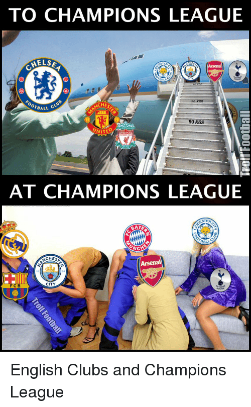 Arsenal, Memes, and Champions League: TO CHAMPIONS LEAGUE  MELSE  on Krs  NCHES  OTBALL  90 KGS  NITED  LIVERPOOL  AT CHAMPIONS LEAGUE  ACHES  Arsenal  CITY  F C B English Clubs and Champions League