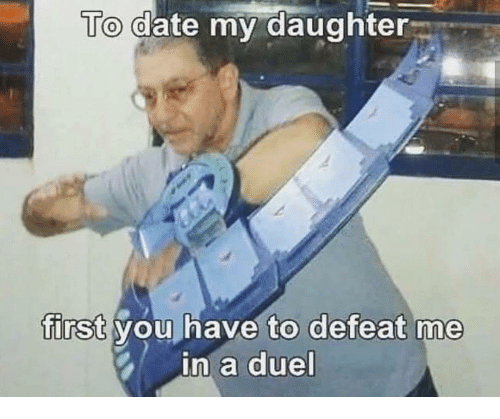Date My Daughter: To date my daughter  first you have to defeat me  in a due