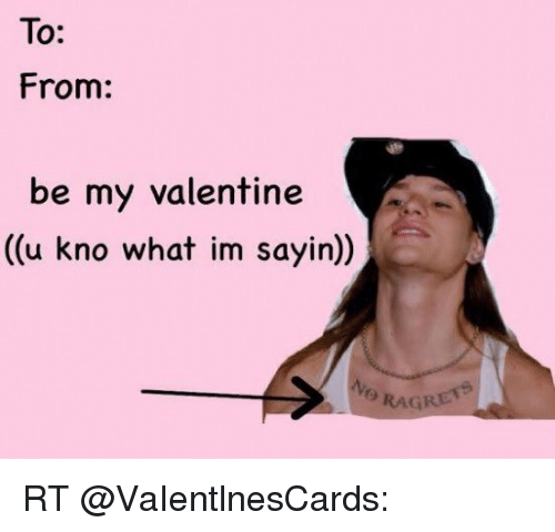 Memes, 🤖, and Rage: To:  From:  be my valentine  (u kno what im sayin)  RAGE RT @VaIentlnesCards: