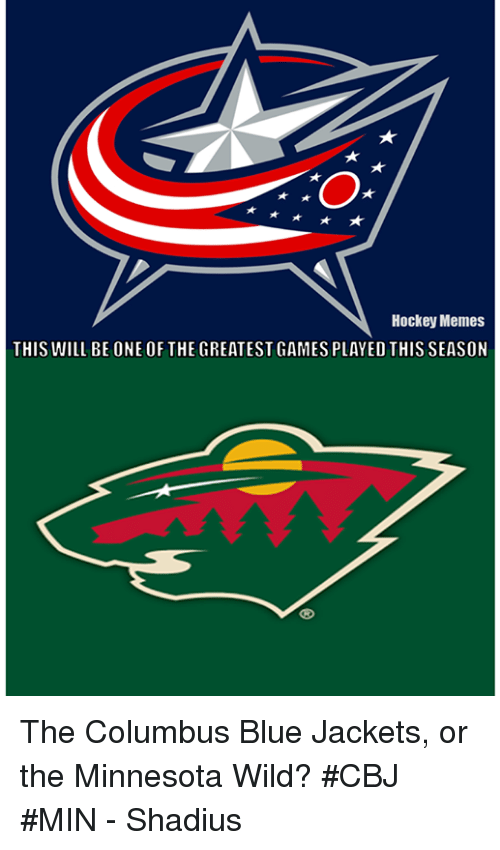 cbj: TO  Hockey Memes  THIS WILL BE ONE OF THE GREATESTGAMES PLAYED THIS SEASON The Columbus Blue Jackets, or the Minnesota Wild? #CBJ #MIN - Shadius