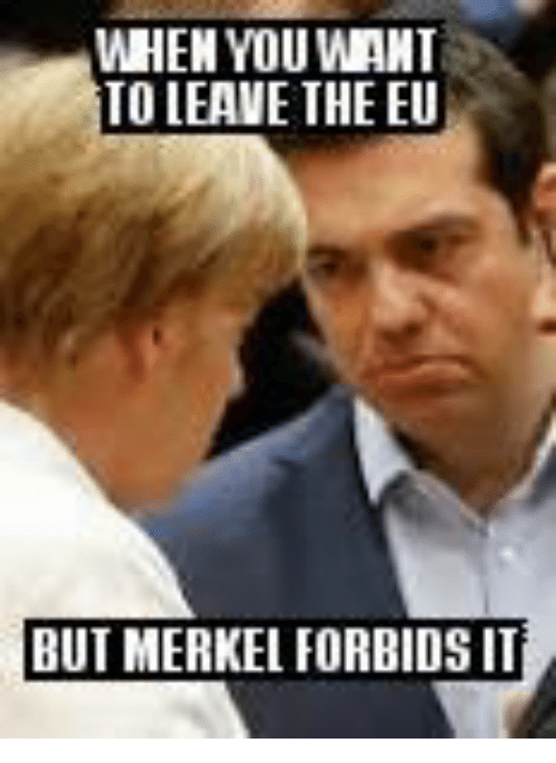 Glorious Greek Empire: TO LEAVE THE EU  BUT MERKELFORBIDS IT