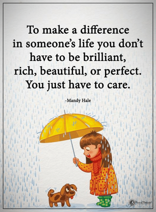 mandy: To make a difference  in someone's life vou don't  have to be brilliant,  rich, beautiful, or perfect.  You iust have to care.  -Mandy Hale  de